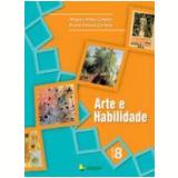 Arte e Habilidade Vol. 8 - Bruna Renata Cantele, Angela Anita Cantele