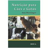 Nutrição para Cães e Gatos - Ann Wortinger