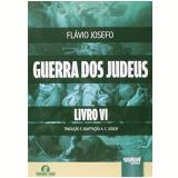 A Guerra Dos Judeus - Livro 6 - Flavio Josefo
