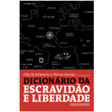 Dicionário da Escravidão e da Liberdade - 50 Textos Críticos - Lilia Moritz Schwarcz (Org.), Flávio dos Santos Gomes (Org.)