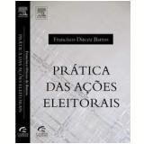 Prática das Ações Eleitorais - Francisco Dirceu Barros