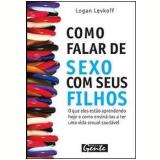 Como Falar de Sexo com Seus Filhos - Logan Levkoff