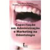 Capacitação em Administração e Marketing na Odontologia - Bernardino Marques de Figueiredo Filho, Plinio Marcos Modaffore