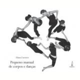 Pequeno Manual de Corpos e Danças - Eliana Carneiro