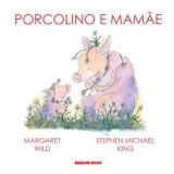 Porcolino e Mamãe - Stephen Michael King, Margaret Wild