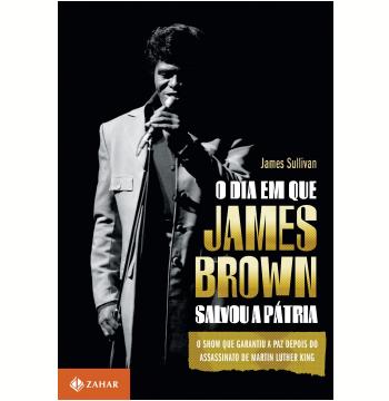 O Dia em que James Brown Salvou a Pátria