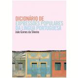 Dicionário de Expressões Populares da Língua Portuguesa  - João Gomes da Silveira