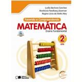 Fazendo E Compreendendo Matemática - 2º Ano - Ensino Fundamental I - LucÍlia Bechara Sanchez, Manhucia P. Liberman, Regina Lúcia da Motta Wey
