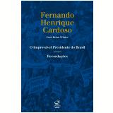 O Improvável Presidente Do Brasil - Fernando Henrique Cardoso