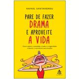 Pare de Fazer Drama e Aproveite a Vida - Rafael Santandreu