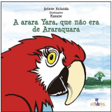A Arara Yara, Que Não Era De Araraquara - Arlene Holanda