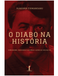 O Diabo Na Hist�ria - Comunismo, Fascismo E Algumas Li��es Do S�culo Xx