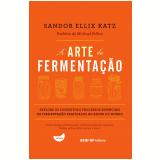 A Arte da Fermentação - Sandor Ellix Katz