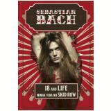 18 And Life - Minha Vida no Skid Row - Sebastian Bach