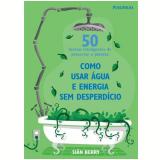 Como Usar Água e Energia sem Desperdício - Siân Berry