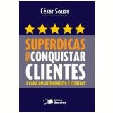 Superdicas para Conquistar Clientes e para um Atendimento 5 Estrelas - César Souza