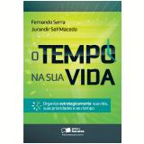 O Tempo na Sua Vida - Fernando A. Ribeiro Serra, Jurandir Sell Macedo