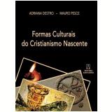 Formas Culturais do Cristianismo Nascente - Mauro Pesce, Adriana Destro