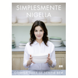 Simplesmente Nigella - Comida Para Se Sentir Bem - Nigella Lawson