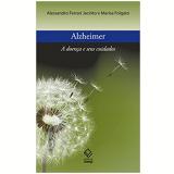 Alzheimer - A Doença e Seus Cuidados - Alessandro Ferrari Jacinto, Marisa Folgato