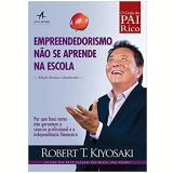 Empreendedorismo Não Se Aprende na Escola - Robert Kiyosaki