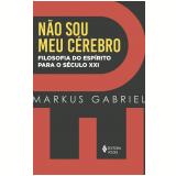 Eu Não Sou Meu Cérebro - Markus Gabriel