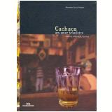 Cachaça: Um Amor Brasileiro - Alessandra Garcia Trindade