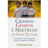 Criando Gêmeos e Múltiplos em Idade Escolar - Christina Baglivi Tinglof