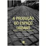 A Produção do Espaço Urbano - Marcelo Lopes de Souza (Org.), Ana Fani Alessandri Carlos (Org.), Maria EncarnaÇÃo BeltrÃo Sposito (Org.)
