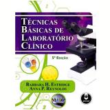 Técnicas Básicas de Laboratório Clínico - Barbara H. Estridge, Anna P. Reynolds