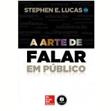 A Arte De Falar Em Público - Stephen E. Lucas
