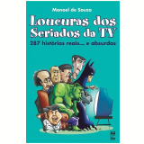 Loucuras dos Seriados de TV - Manoel de Souza