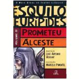 Prometeu / Alceste (Vol. 2) - Ésquilo, Eurípedes