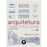 Arquitetura: Forma, Espaço E Ordem - Francis D.K. Ching