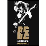 AC/DC: A Biografia - Mick Wall