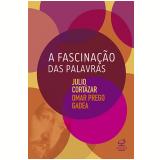 A Fascinação das Palavras - Julio Cortázar, Omar Prego Gadea