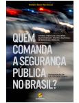 Quem Comanda A Seguran�a P�blica No Brasil?