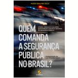 Quem Comanda a Segurança Pública no Brasil? - Robson Sávio Reis Souza