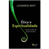 Ética e Espiritualidade - Como Cuidar da Casa Comum - Leonardo Boff