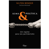 Alma e Política - Um Regime Para Seu Partidarismo - Nilton Bonder