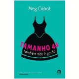 Tamanho 44 Tamb�m N�o � Gorda - Meg Cabot