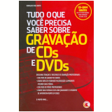 Tudo o que Você Precisa Saber Sobre Gravação de Cds e Dvds - Ronaldo Paes Brito