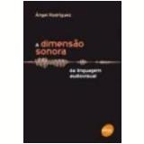 A Dimensão Sonora da Linguagem Audiovisual - Angel Rodriguez