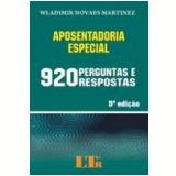Aposentadoria Especial 920 Perguntas e Respostas - Wladimir Novaes Martinez