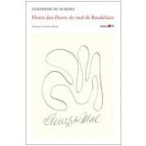 Flores das Flores do Mal de Baudelaire - Charles Baudelaire, Guilherme de Almeida