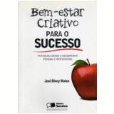 Bem-estar Criativo Para O Sucesso - Jose Diney Matos
