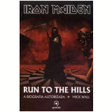 Iron Maiden - Run To The Hills - A Biografia Autorizada - Mick Wall