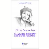10 Lições Sobre Hannah Arendt (Ebook) - Jose Luciano G de Oliveira