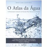 O Atlas da Água - Robin Clarke, Jannet King