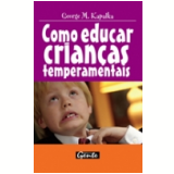 Como Educar Crian�as Temperamentais - George M. Kapalka